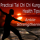 Practical Tai Chi | Chi Kung Health Tips – Ankle Strengthening Tip