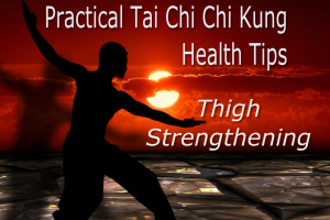 Practical Tai Chi | Chi Kung Health Tips – Thigh Strengthening Tip