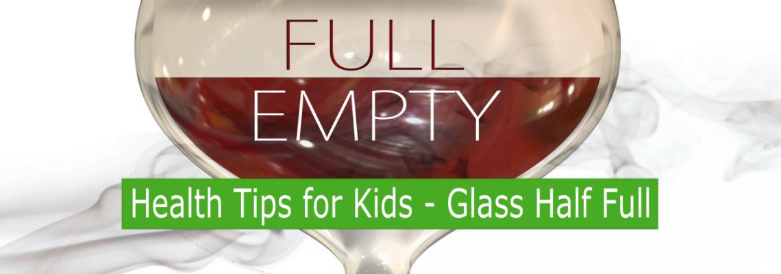 Health Tips for Kids – Glass Half Full