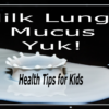milk lungs mucus yuk