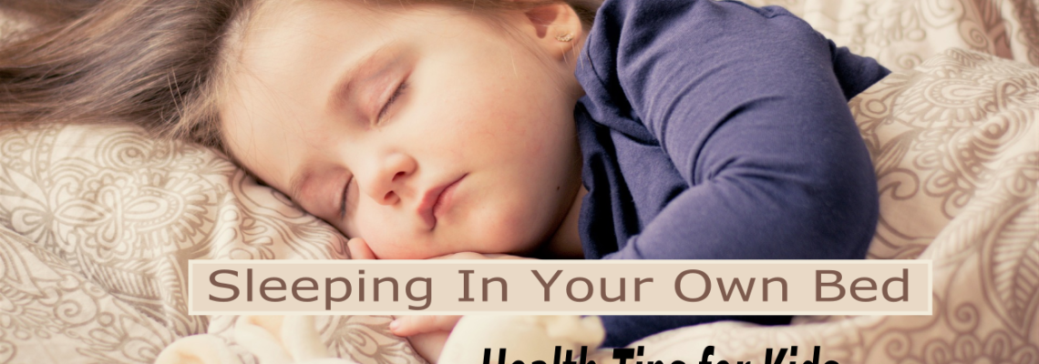 Health Tips for Kids – Sleeping in Your Own Bed