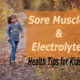 Health Tips for Kids – Sore Muscles and Electrolytes