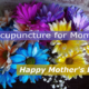 Acupuncture for Moms – 7 Healthful Reasons