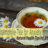 chamomile tea for anxiety health tips for kids