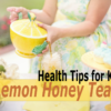 lemon honey tea health tips for kids