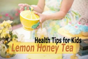 lemon honey tea health tips for kids