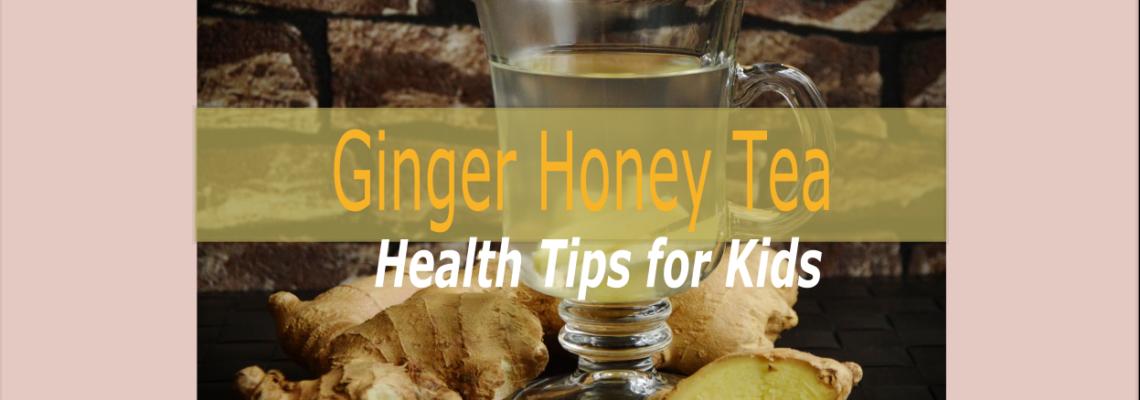 Health Tips for Kids – Ginger Honey Tea