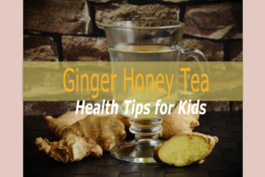 ginger honey tea health tips for kids