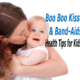 Health Tips for Kids – Boo Boo Kisses and Band-Aids