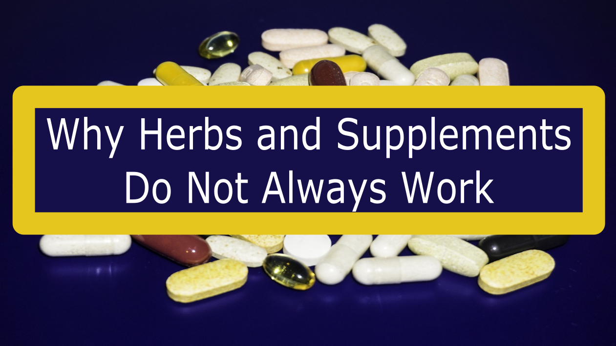 3 Reasons Why Your Herbs and Supplements Do Not Work